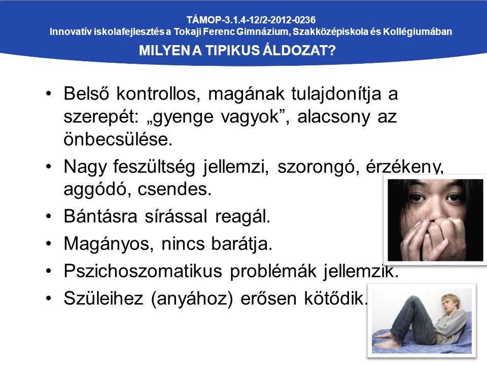 TÁMOP-3.1.4-12/2-2012-0236 Innovatív iskolafejlesztés a Tokaji Ferenc Gimnázium, Szakközépiskola és Kollégiumában MILYEN A TIPIKUS ÁLDOZAT? Belső kont