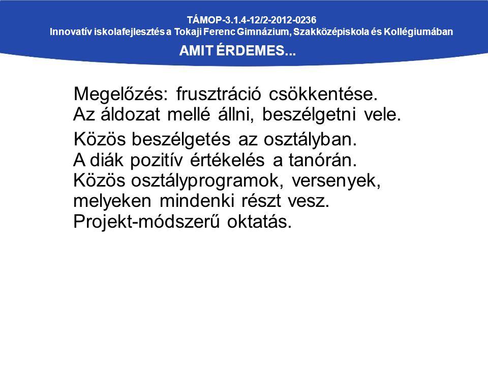 TÁMOP-3.1.4-12/2-2012-0236 Innovatív iskolafejlesztés a Tokaji Ferenc Gimnázium, Szakközépiskola és Kollégiumában AMIT ÉRDEMES... Megelőzés: frusztrác