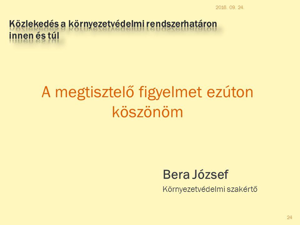A megtisztelő figyelmet ezúton köszönöm Bera József Környezetvédelmi szakértő 2016. 09. 24. 24