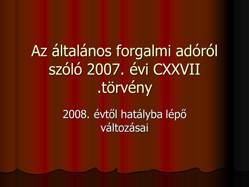 Az általános forgalmi adóról szóló 2007. évi CXXVII.törvény 2008. évtől hatályba lépő változásai