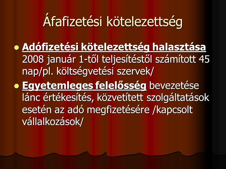 Áfafizetési kötelezettség Adófizetési kötelezettség halasztása 2008 január 1-től teljesítéstől számított 45 nap/pl.