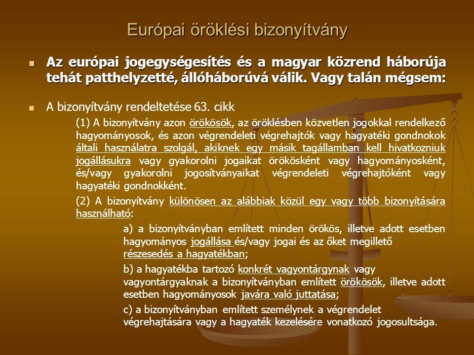 Európai öröklési bizonyítvány Az európai jogegységesítés és a magyar közrend háborúja tehát patthelyzetté, állóháborúvá válik.