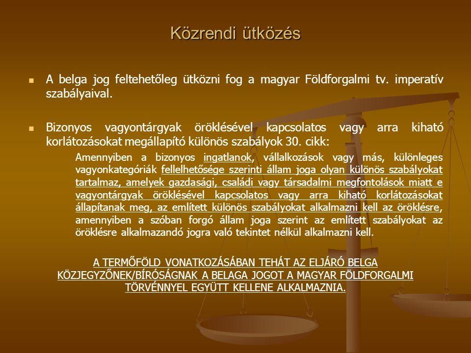 Közrendi ütközés A belga jog feltehetőleg ütközni fog a magyar Földforgalmi tv.