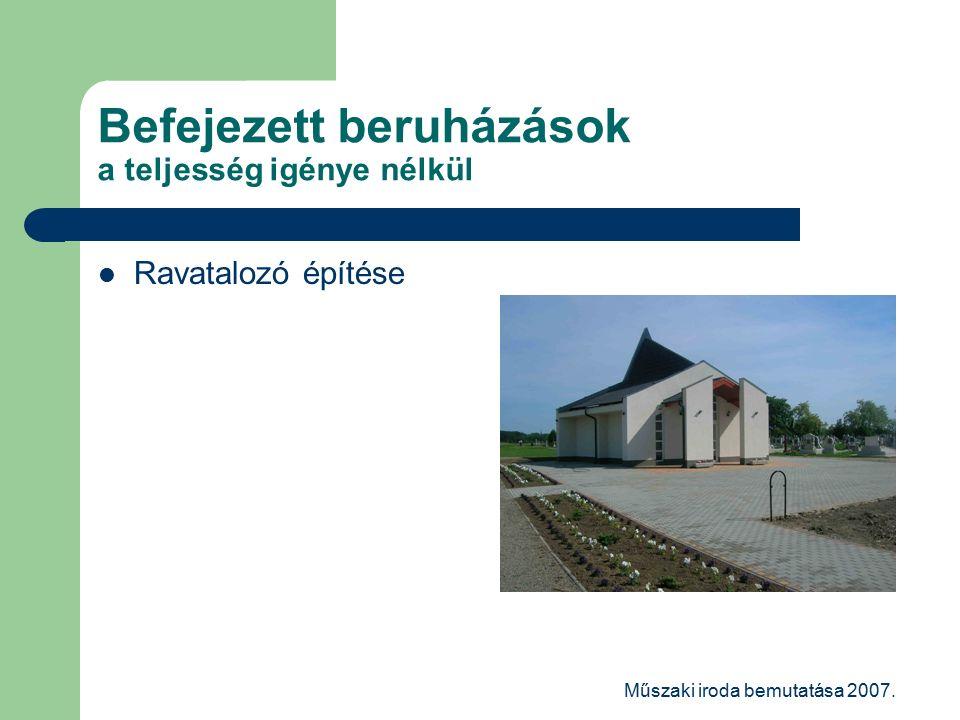 Műszaki iroda bemutatása 2007. Befejezett beruházások a teljesség igénye nélkül Ravatalozó építése