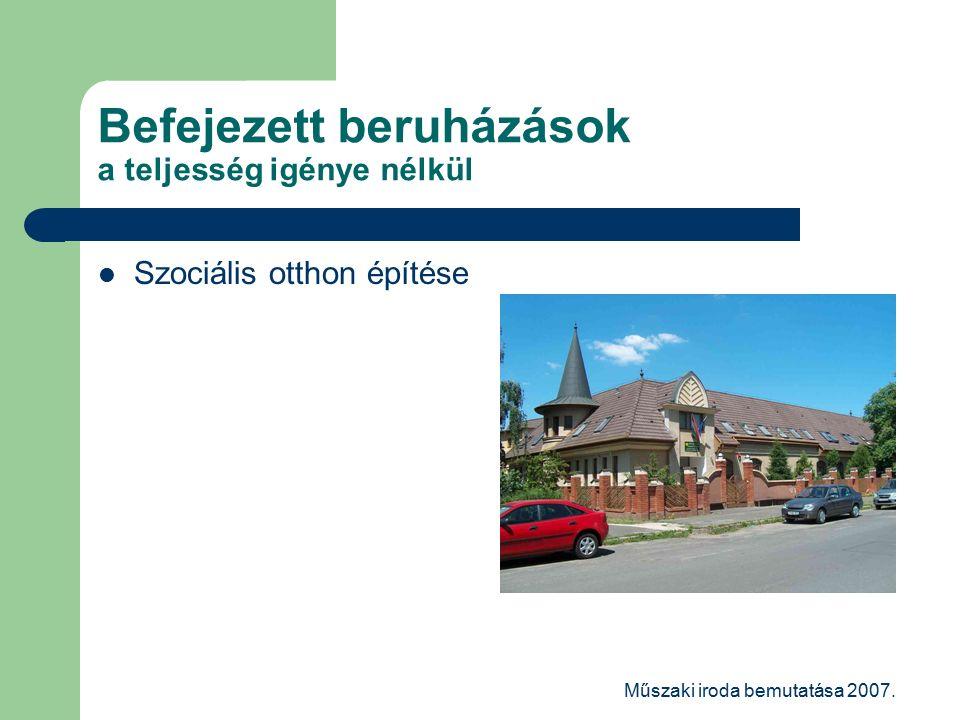 Műszaki iroda bemutatása 2007. Befejezett beruházások a teljesség igénye nélkül Szociális otthon építése