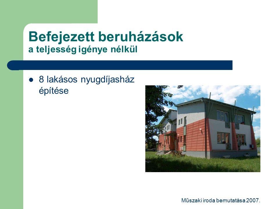 Műszaki iroda bemutatása 2007. Befejezett beruházások a teljesség igénye nélkül 8 lakásos nyugdíjasház építése