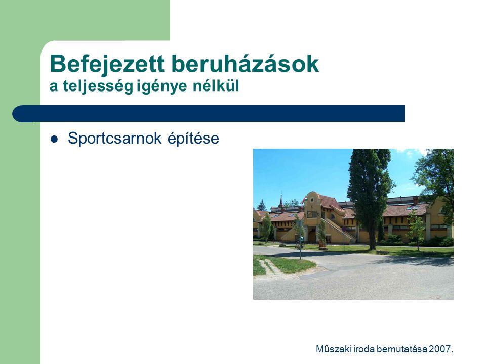 Műszaki iroda bemutatása 2007. Befejezett beruházások a teljesség igénye nélkül Sportcsarnok építése
