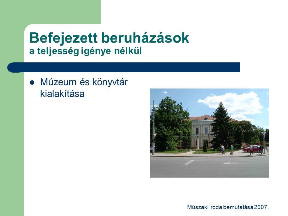 Műszaki iroda bemutatása 2007. Befejezett beruházások a teljesség igénye nélkül Múzeum és könyvtár kialakítása