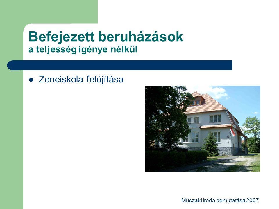 Műszaki iroda bemutatása 2007. Befejezett beruházások a teljesség igénye nélkül Zeneiskola felújítása
