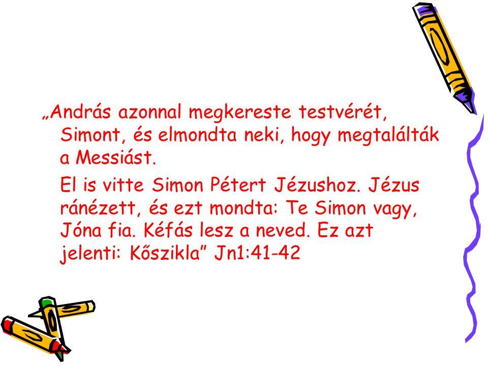 """""""András azonnal megkereste testvérét, Simont, és elmondta neki, hogy megtalálták a Messiást."""