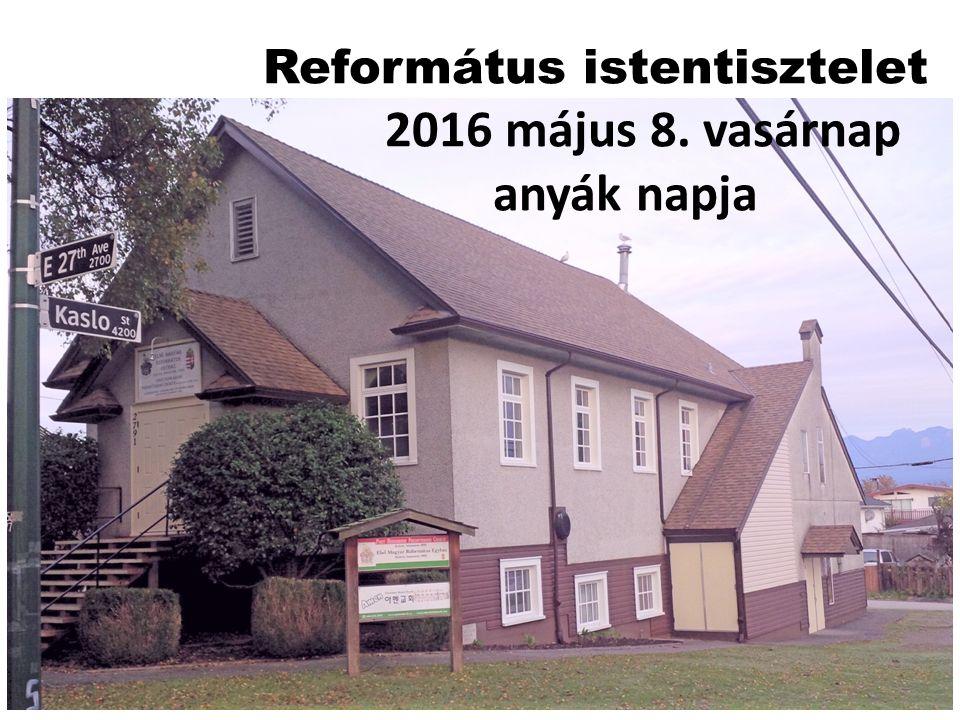 Református istentisztelet 2016 május 8. vasárnap anyák napja