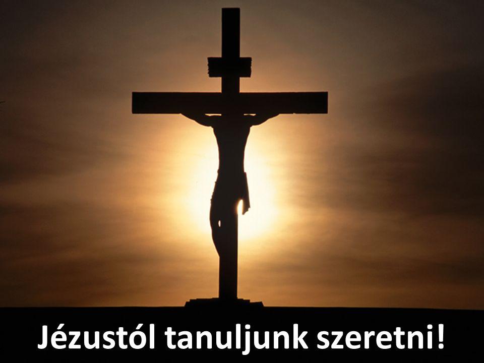 Jézustól tanuljunk szeretni!