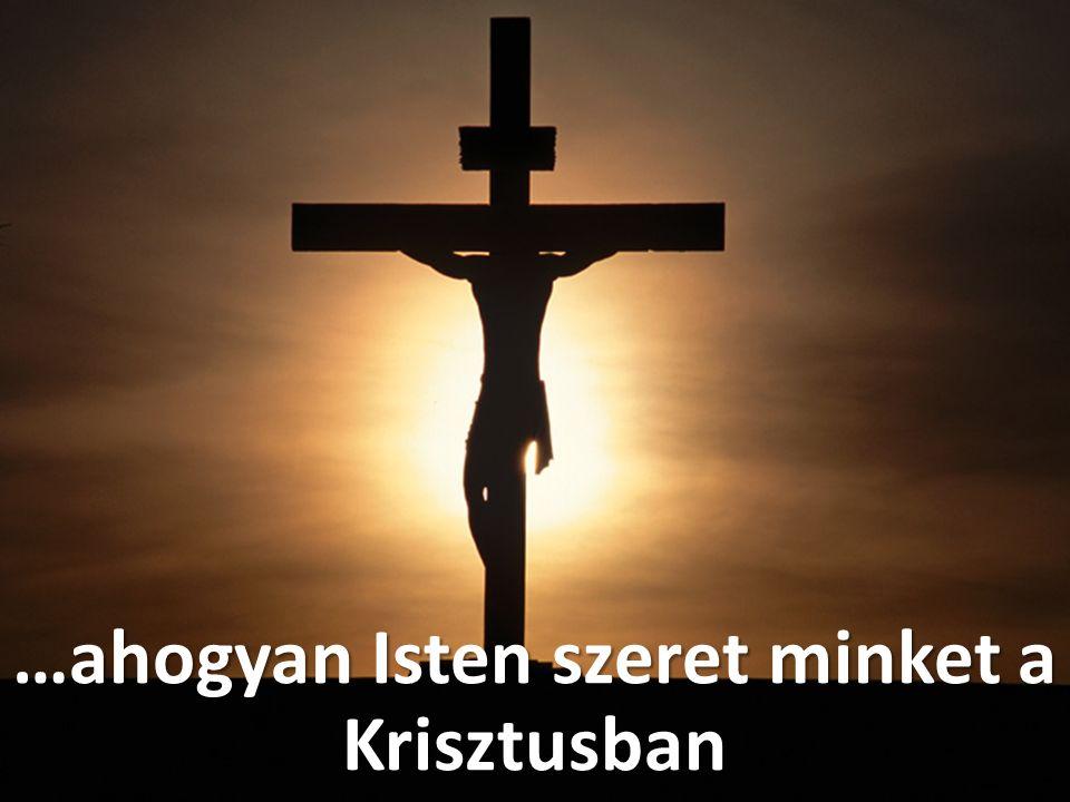 …ahogyan Isten szeret minket a Krisztusban