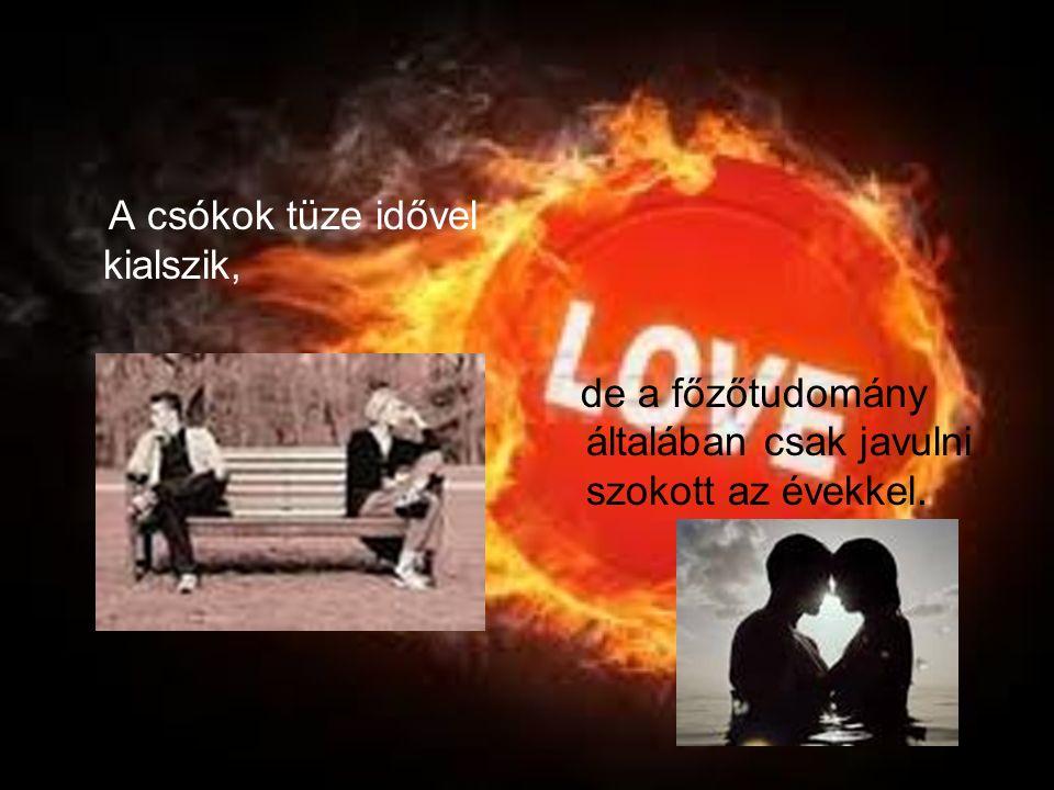 A csókok tüze idővel kialszik, de a főzőtudomány általában csak javulni szokott az évekkel.