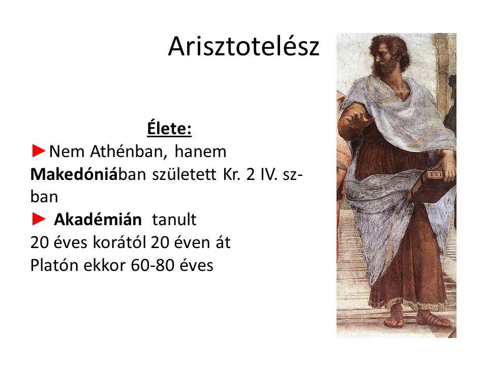 Arisztotelész Élete: ► Nem Athénban, hanem Makedóniában született Kr.