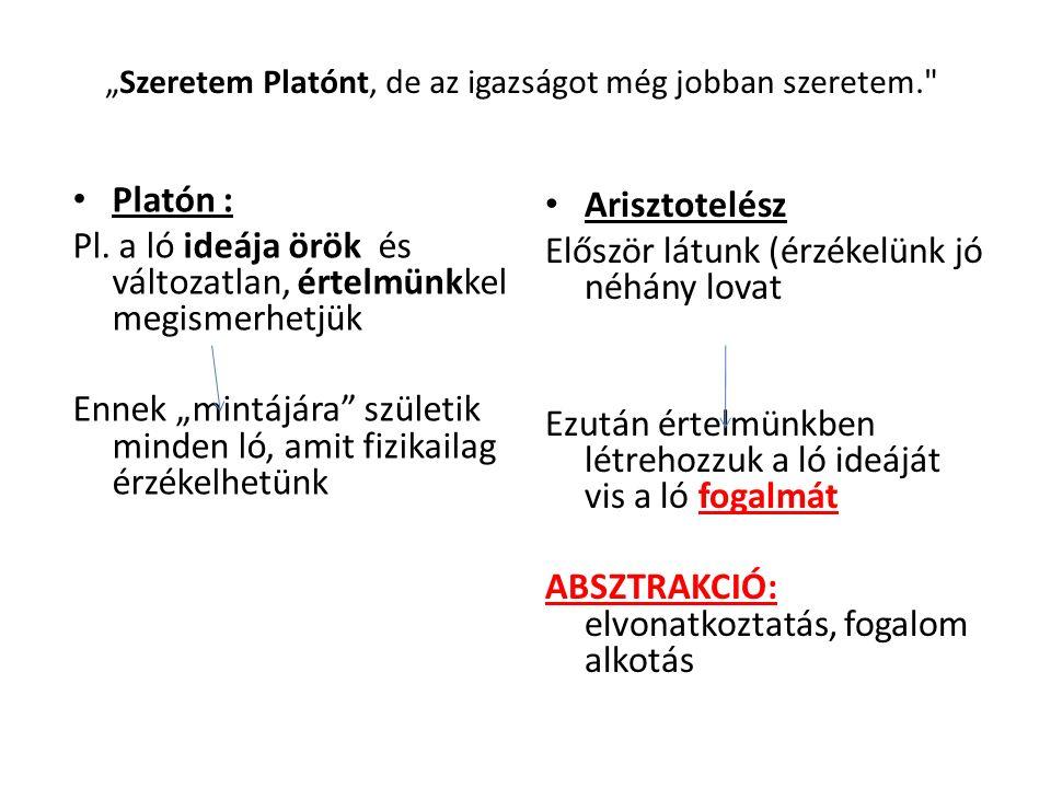 """""""Szeretem Platónt, de az igazságot még jobban szeretem. Platón : Pl."""