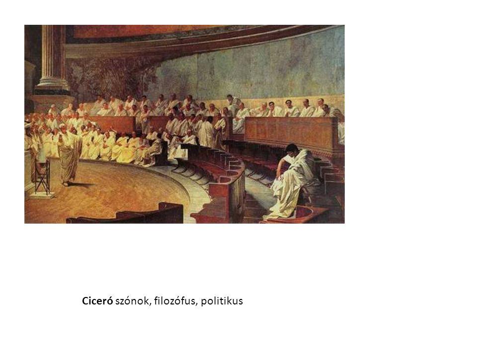 Ciceró szónok, filozófus, politikus