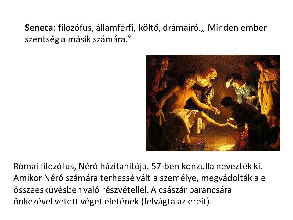 """Seneca: filozófus, államférfi, költő, drámaíró."""" Minden ember szentség a másik számára. Római filozófus, Néró házitanítója."""