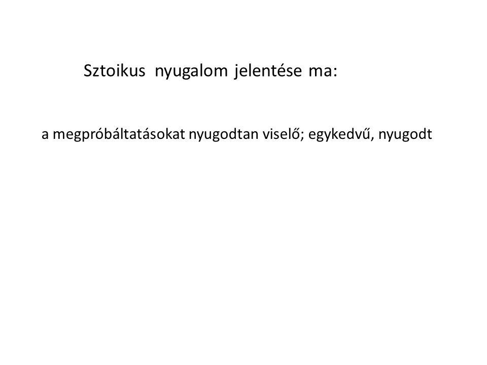 a megpróbáltatásokat nyugodtan viselő; egykedvű, nyugodt Sztoikus nyugalom jelentése ma: