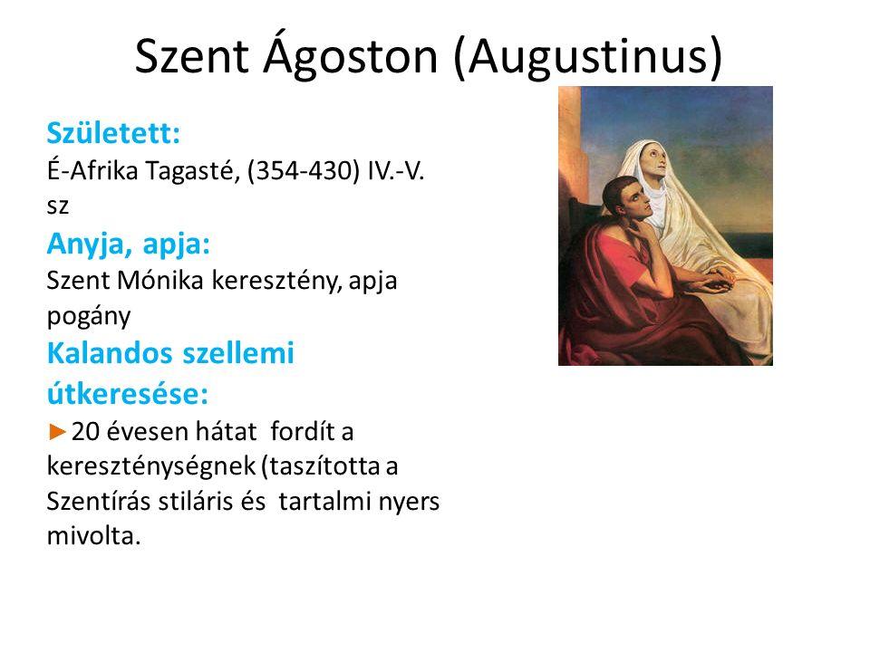Szent Ágoston (Augustinus) Született: É-Afrika Tagasté, (354-430) IV.-V.