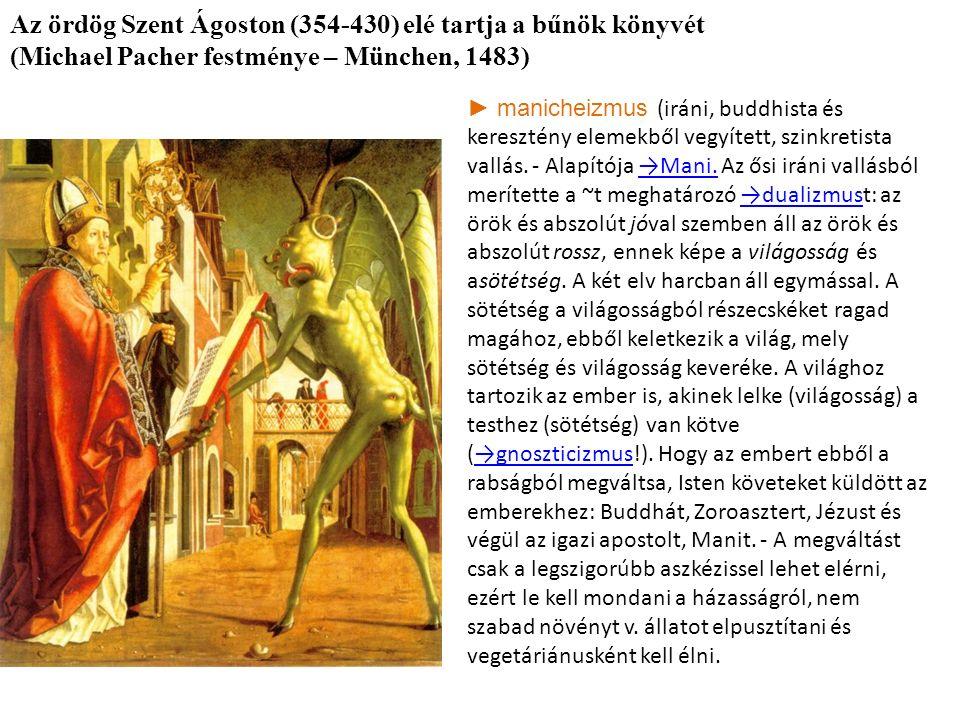 ► manicheizmus (iráni, buddhista és keresztény elemekből vegyített, szinkretista vallás.