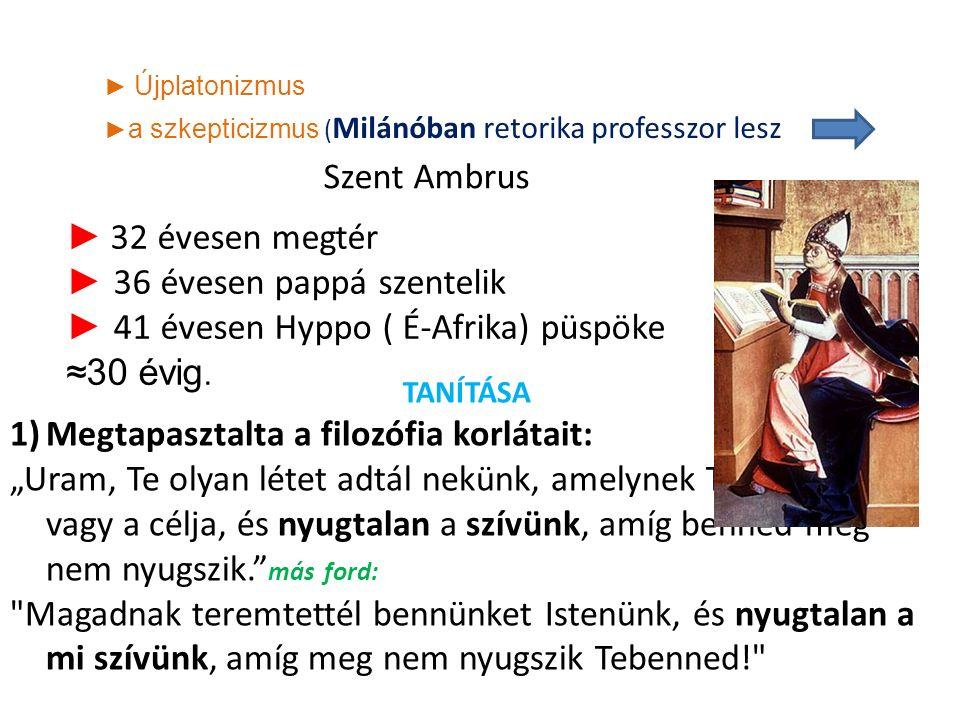 ► a szkepticizmus ( Milánóban retorika professzor lesz Szent Ambrus ► Újplatonizmus ► 32 évesen megtér ► 36 évesen pappá szentelik ► 41 évesen Hyppo ( É-Afrika) püspöke ≈30 évig.