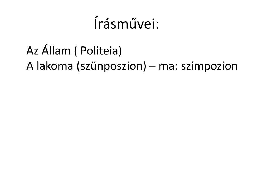 Írásművei: Az Állam ( Politeia) A lakoma (szünposzion) – ma: szimpozion