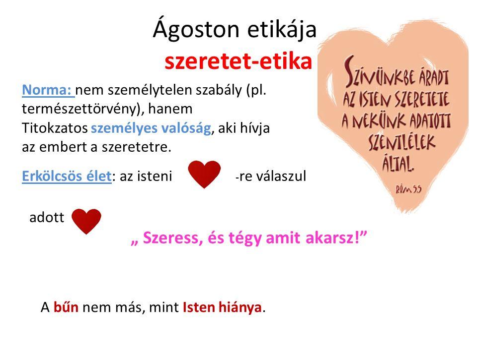 Ágoston etikája: szeretet-etika Norma: nem személytelen szabály (pl.