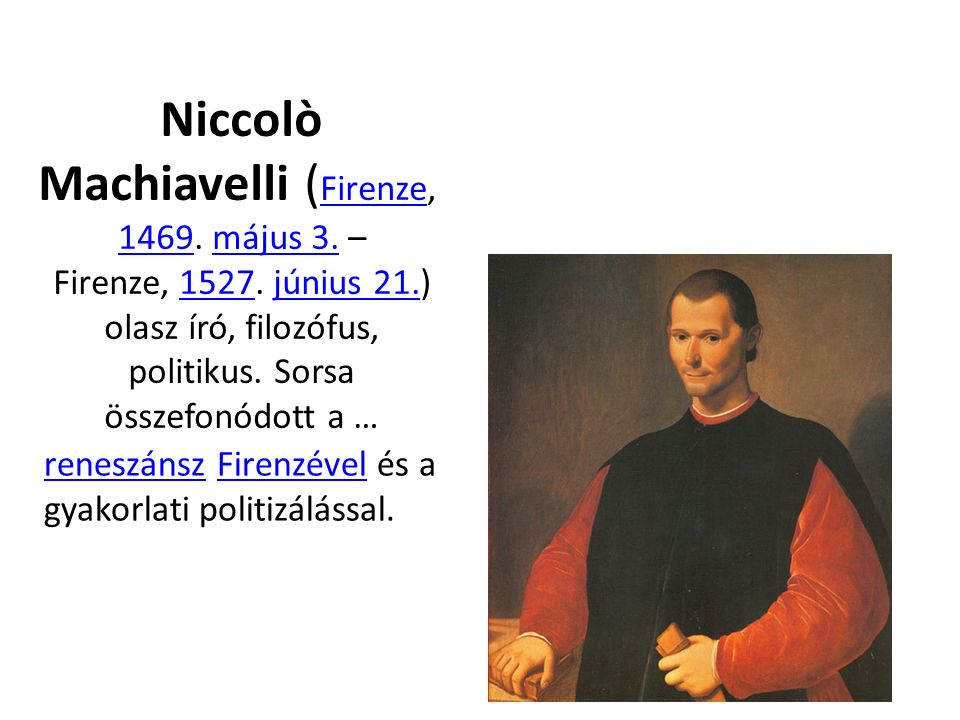 Niccolò Machiavelli ( Firenze, 1469. május 3. – Firenze, 1527.