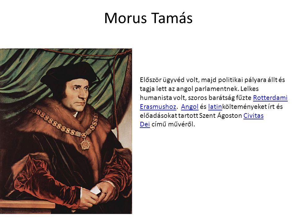 Morus Tamás Először ügyvéd volt, majd politikai pályara állt és tagja lett az angol parlamentnek.