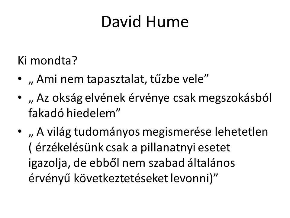 David Hume Ki mondta.