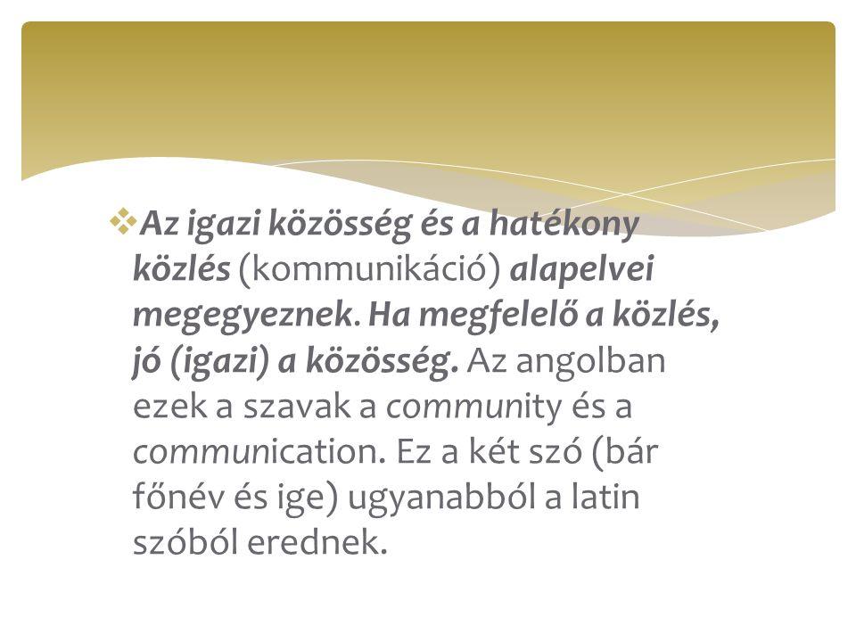  Az igazi közösség és a hatékony közlés (kommunikáció) alapelvei megegyeznek.