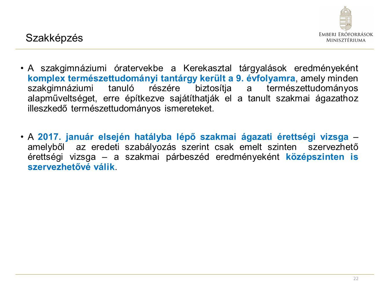 Szakképzés A szakgimnáziumi óratervekbe a Kerekasztal tárgyalások eredményeként komplex természettudományi tantárgy került a 9.