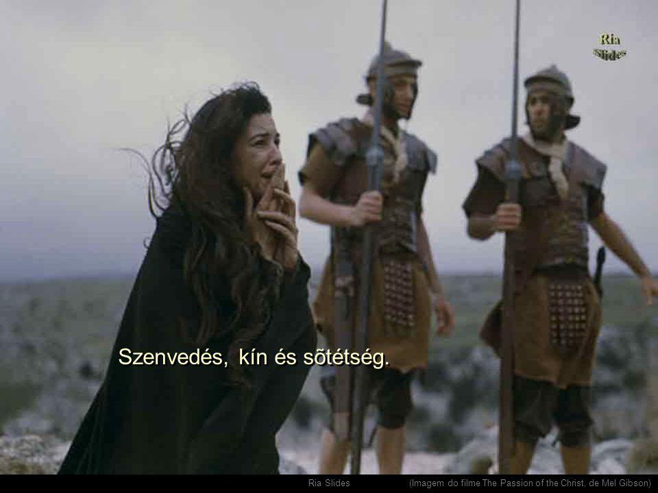 Ria Slides. (Imagem do filme The Passion of the Christ, de Mel Gibson) Szenvedés, kín és sõtétség.