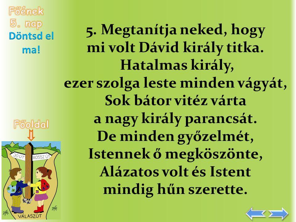 5. Megtanítja neked, hogy mi volt Dávid király titka.