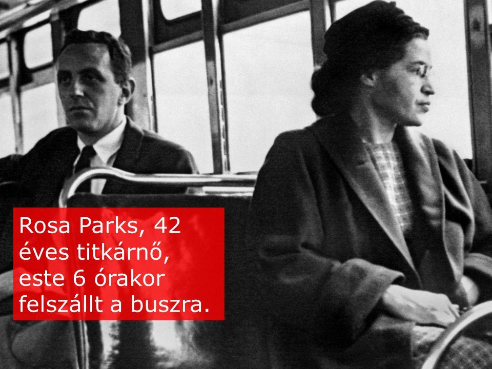 Rosa Parks, 42 éves titkárnő, este 6 órakor felszállt a buszra.