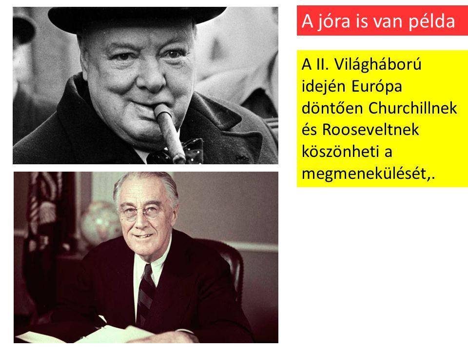 A II. Világháború idején Európa döntően Churchillnek és Rooseveltnek köszönheti a megmenekülését,.
