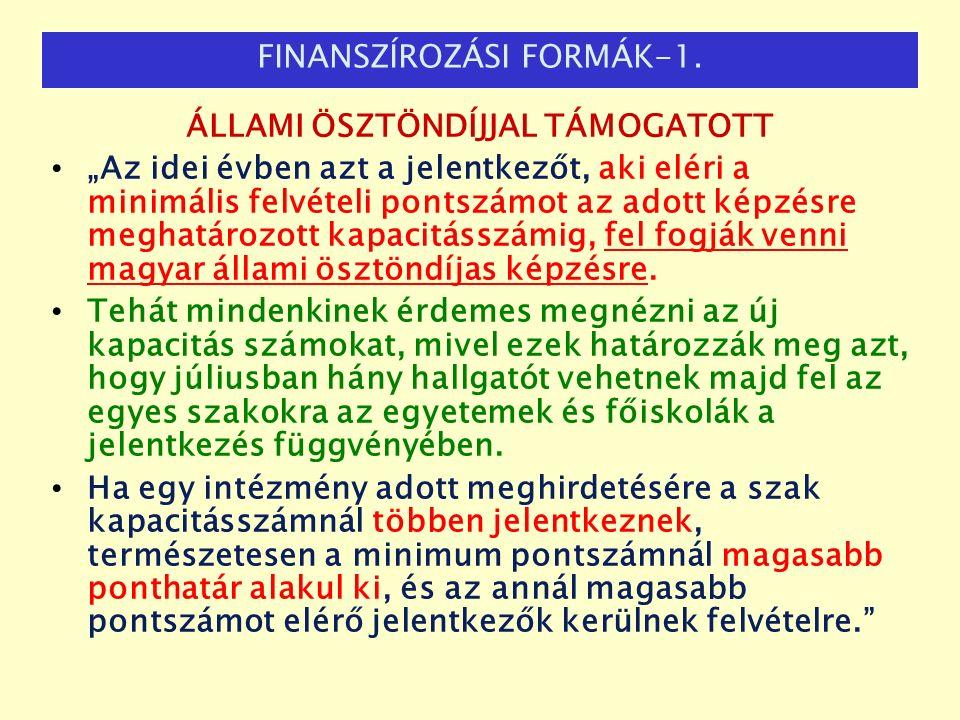 """ÁLLAMI ÖSZTÖNDÍJJAL TÁMOGATOTT """"Az idei évben azt a jelentkezőt, aki eléri a minimális felvételi pontszámot az adott képzésre meghatározott kapacitásszámig, fel fogják venni magyar állami ösztöndíjas képzésre."""
