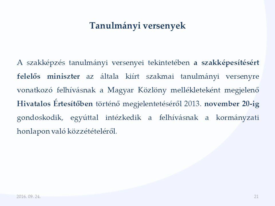 Tanulmányi versenyek A szakképzés tanulmányi versenyei tekintetében a szakképesítésért felelős miniszter az általa kiírt szakmai tanulmányi versenyre vonatkozó felhívásnak a Magyar Közlöny mellékleteként megjelenő Hivatalos Értesítőben történő megjelentetéséről 2013.