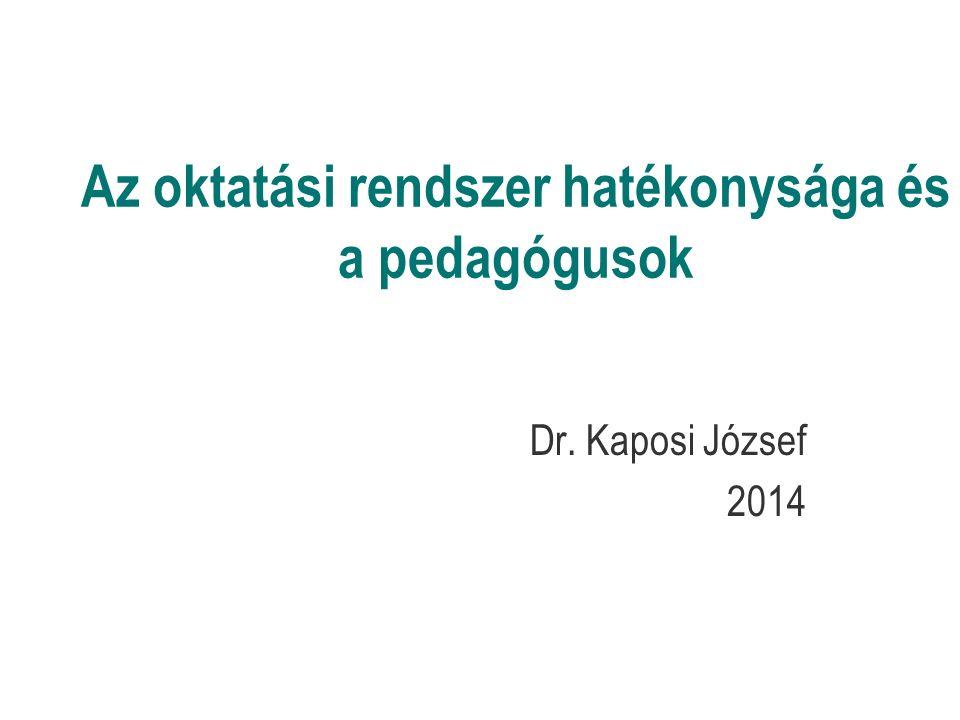 Az oktatási rendszer hatékonysága és a pedagógusok Dr. Kaposi József 2014
