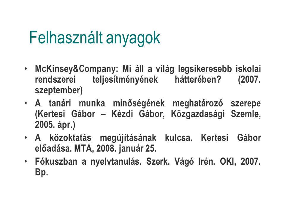 Felhasznált anyagok McKinsey&Company: Mi áll a világ legsikeresebb iskolai rendszerei teljesítményének hátterében.