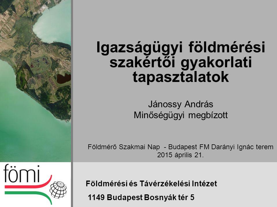Igazságügyi földmérési szakértői gyakorlati tapasztalatok Jánossy András Minőségügyi megbízott Földmérő Szakmai Nap - Budapest FM Darányi Ignác terem 2015 április 21.
