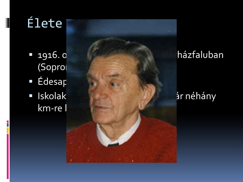 Élete  1916. október 18-án született Egyházfaluban (Sopron vármegyében)  Édesapja meghalt születésekor  Iskolakezdésekor az Ausztriai határ néhány
