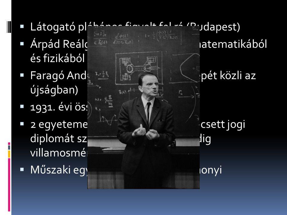  Látogató plébános figyelt fel rá (Budapest)  Árpád Reálgimnázium (10 éves)- matematikából és fizikából kitűnt  Faragó Andor (legjobb megoldó képét