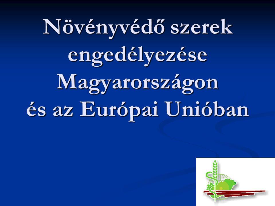 Növényvédő szerek engedélyezése Magyarországon és az Európai Unióban Növényvédő szerek engedélyezése Magyarországon és az Európai Unióban
