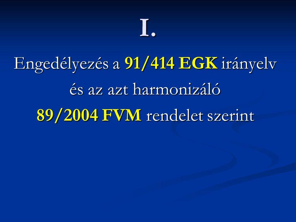 I. Engedélyezés a 91/414 EGK irányelv és az azt harmonizáló 89/2004 FVM rendelet szerint