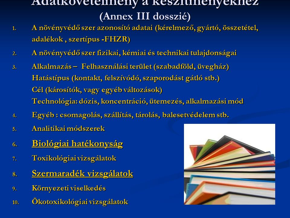 Adatkövetelmény a készítményekhez (Annex III dosszié) 1. A növényvédő szer azonosító adatai (kérelmező, gyártó, összetétel, adalékok, szertípus -FHZR)