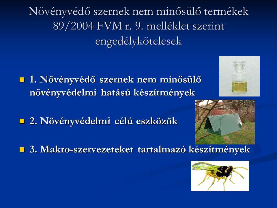 Növényvédő szernek nem minősülő termékek 89/2004 FVM r. 9. melléklet szerint engedélykötelesek 1. Növényvédő szernek nem minősülő növényvédelmi hatású