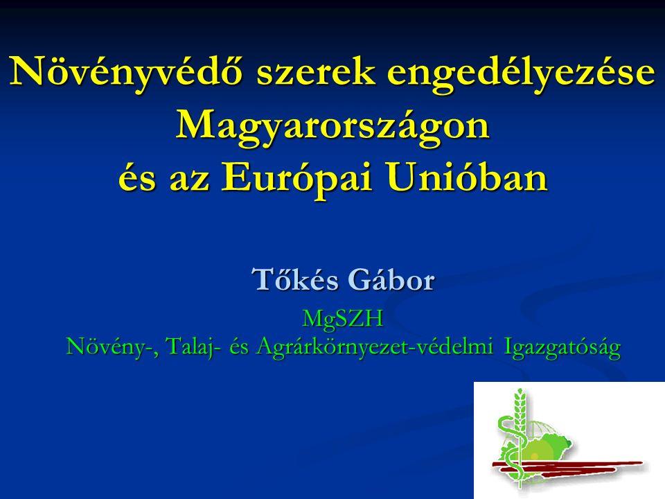 Növényvédő szerek engedélyezése Magyarországon és az Európai Unióban Növényvédő szerek engedélyezése Magyarországon és az Európai Unióban Tőkés Gábor MgSZH Növény-, Talaj- és Agrárkörnyezet-védelmi Igazgatóság