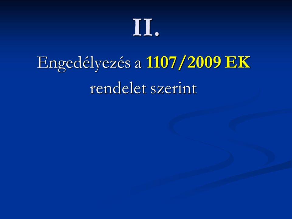 II. Engedélyezés a 1107/2009 EK rendelet szerint